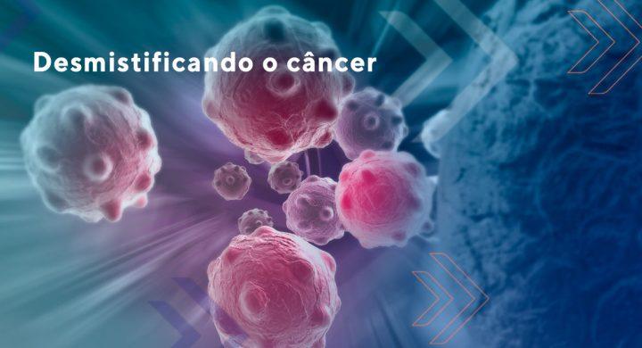 Desmistificando o câncer