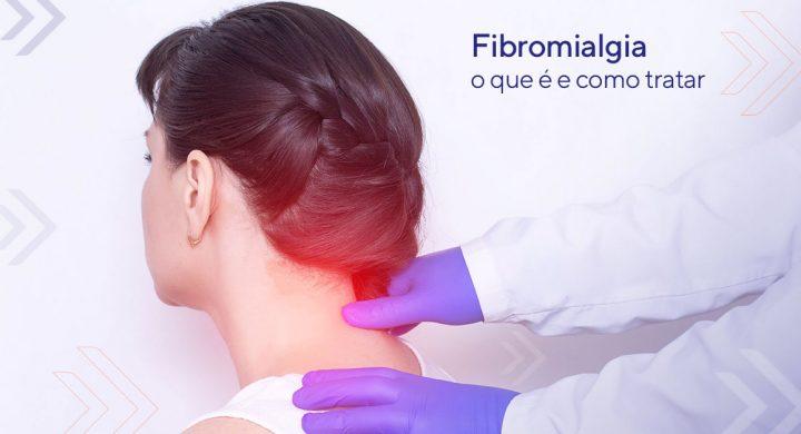O que é fibromialgia e como tratar?