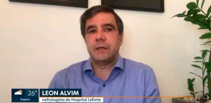 Leon Alvim, nefrologista do Hospital Leforte, foi destaque em reportagem do SP1, da TV Globo, sobre o impacto do novo coronavírus na área de transplantes